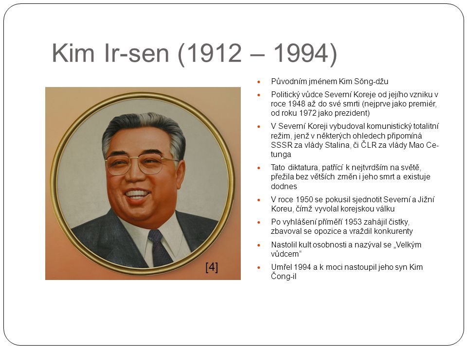 Kim Ir-sen (1912 – 1994) [4] Původním jménem Kim Sŏng-džu